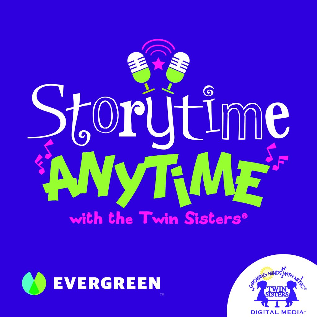 Storytime Anytime! New podcast from Twin Sisters and Evergreen Podcasts